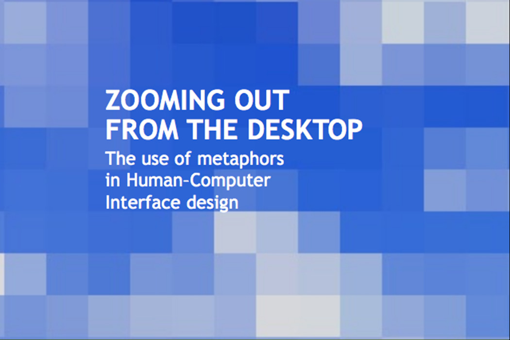 Zooming out from the desktop - The use of metaphors in HCI design
